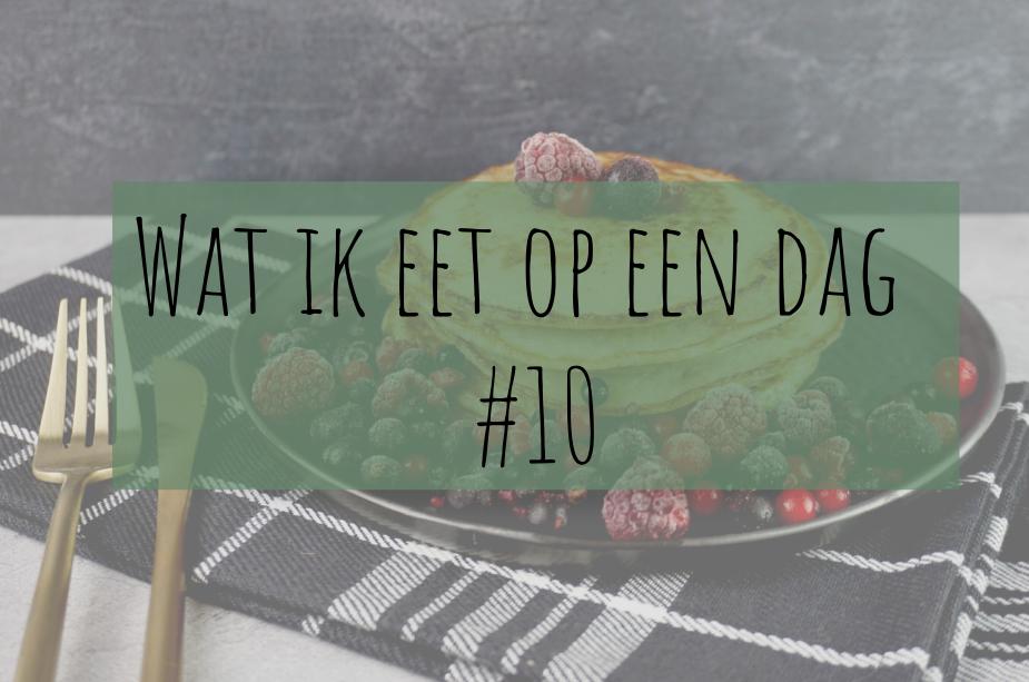 Wat ik eet op een dag #10