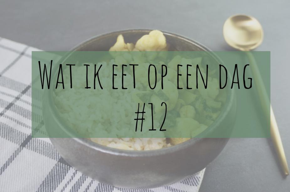 Wat ik eet op een dag #12